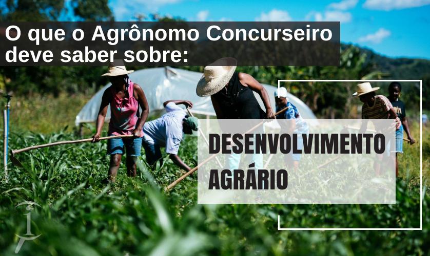 Por que a história do desenvolvimento agrário é importante em concursos agrônomos?