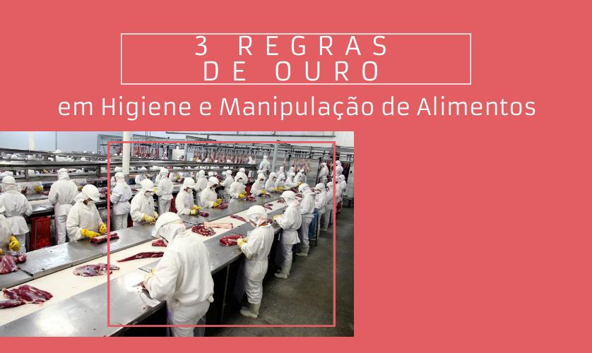 3 Regras de Ouro em Higiene e Manipulação de Alimentos