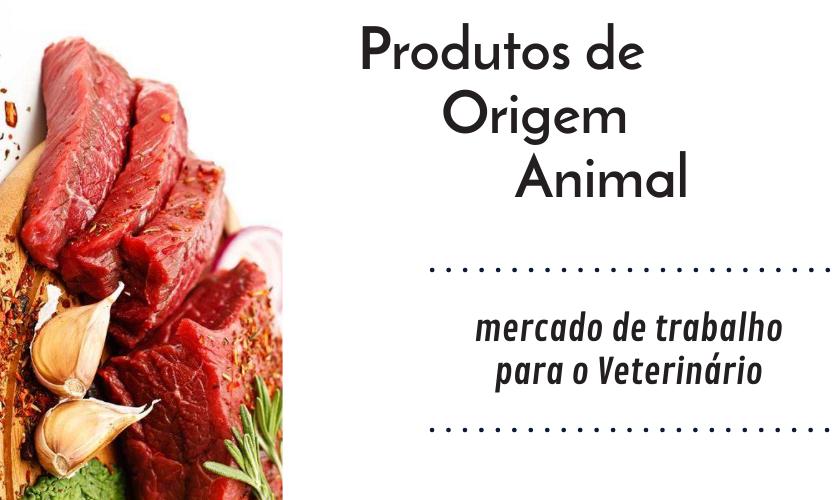 Produtos de origem animal:  mercado de trabalho para o veterinário