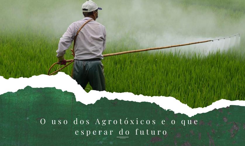 O uso dos Agrotóxicos e o que esperar do futuro