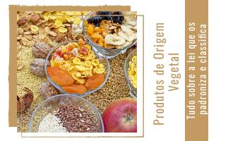 Produtos de Origem Vegetal –Tudo sobre a lei que os padroniza e classifica