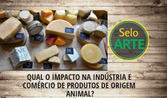 Qual o impacto do selo ARTE na indústria e comércio de produtos de origem animal?