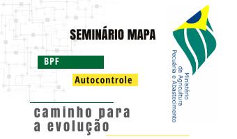 Seminário MAPA sobre BPF e Autocontrole: caminho para a evolução