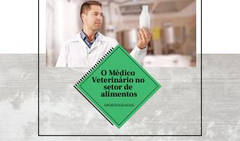 O Médico Veterinário no setor de alimentos – oportunidades